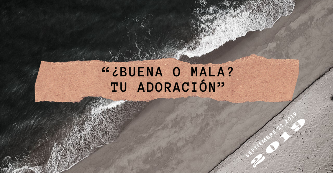 """""""¿BUENA o MALA? TU ADORACIÓN"""""""