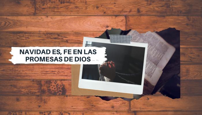 NAVIDAD ES, FE EN LAS PROMESAS DE DIOS